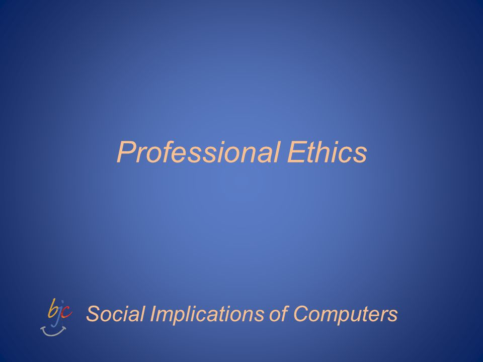 Professional Ethics Social Implications of Computers