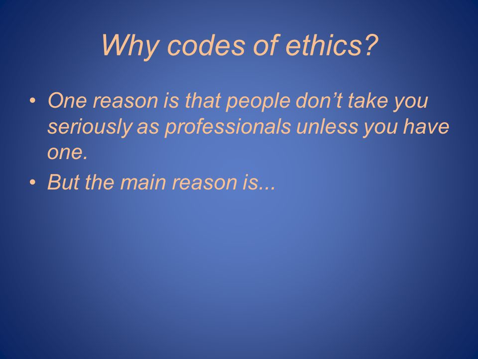 Why codes of ethics.