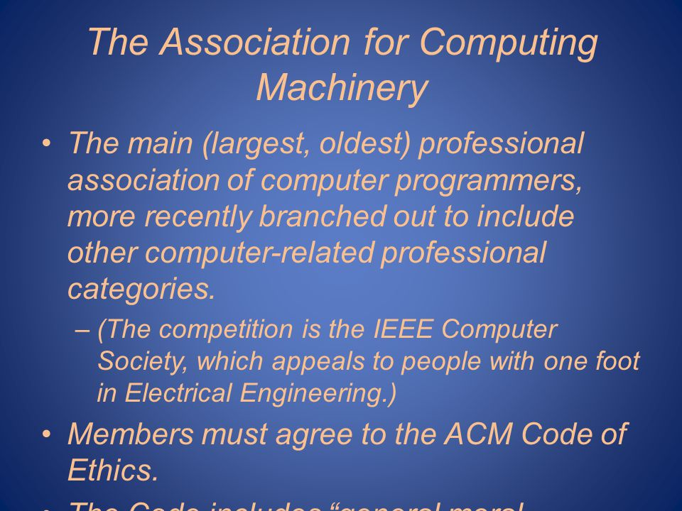 The Association for Computing Machinery The main (largest, oldest) professional association of computer programmers, more recently branched out to include other computer-related professional categories.