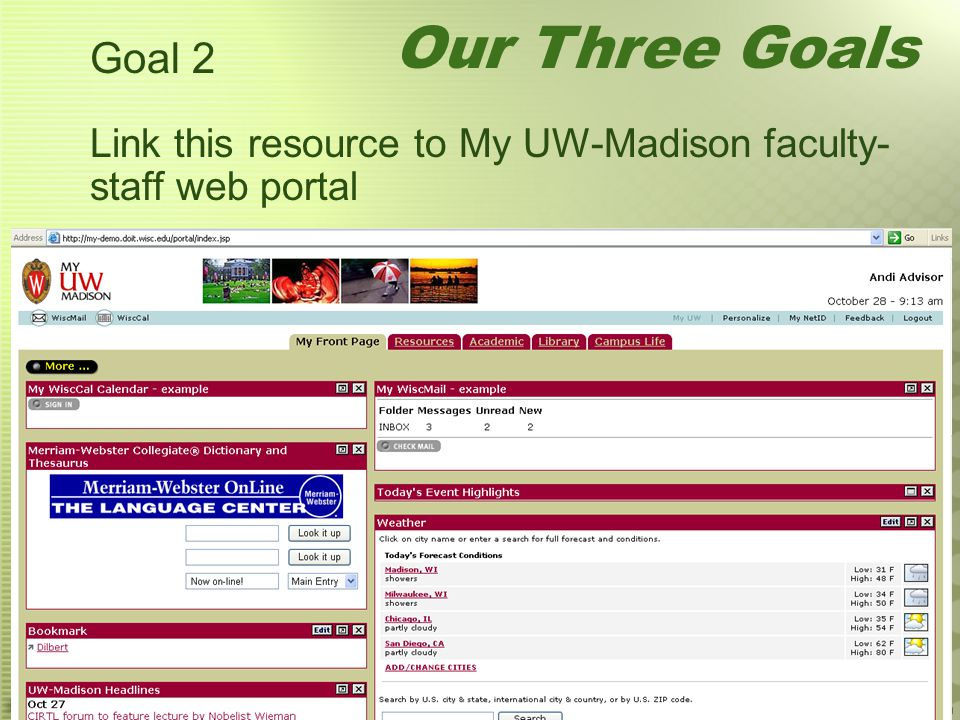 Goal 2 Link this resource to My UW-Madison faculty- staff web portal Our Three Goals