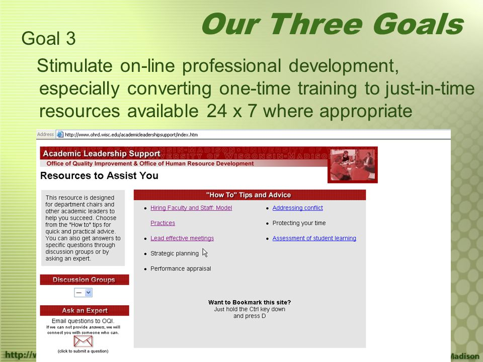 Goal 3 Stimulate on-line professional development, especially converting one-time training to just-in-time resources available 24 x 7 where appropriate Our Three Goals