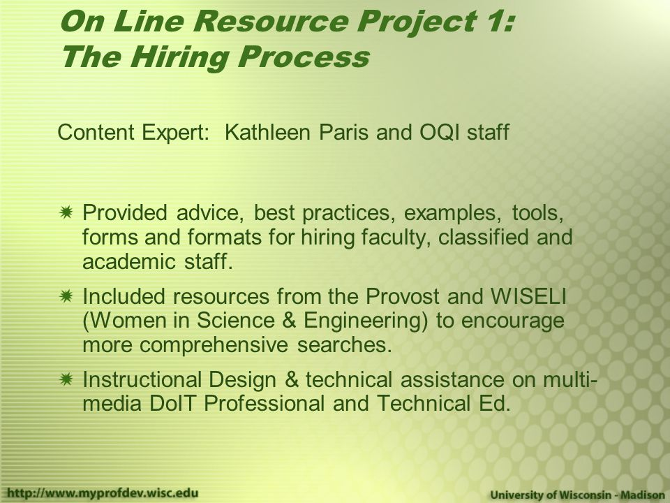 Content Expert: Kathleen Paris and OQI staff Provided advice, best practices, examples, tools, forms and formats for hiring faculty, classified and academic staff.