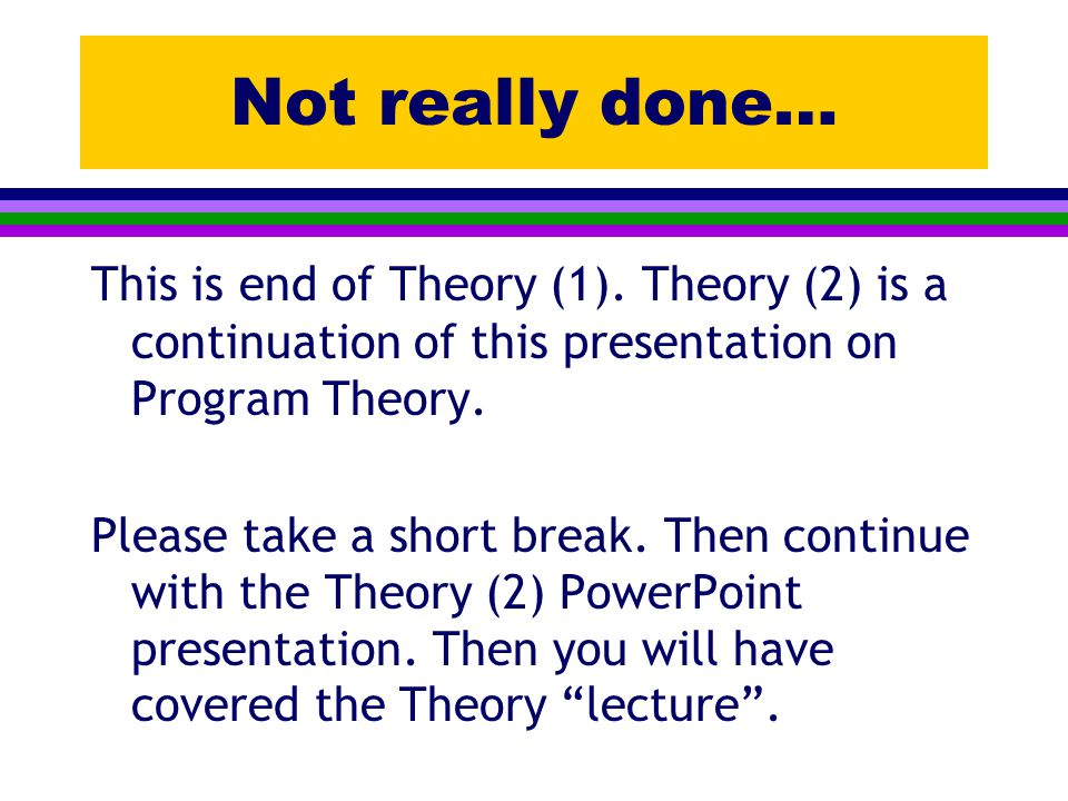 Not really done… This is end of Theory (1).