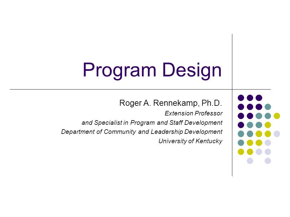 Program Design Roger A. Rennekamp, Ph.D.