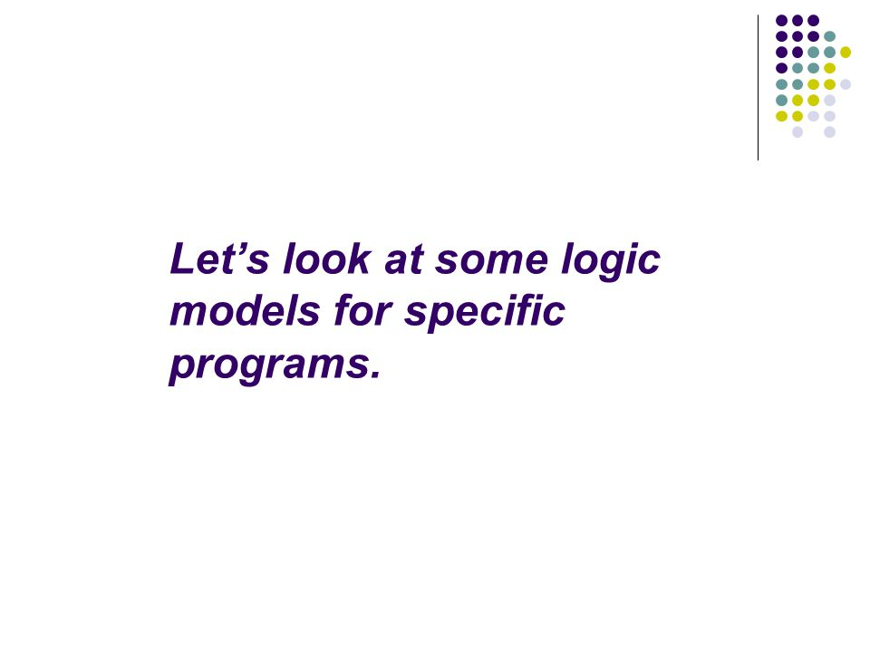 Let's look at some logic models for specific programs.