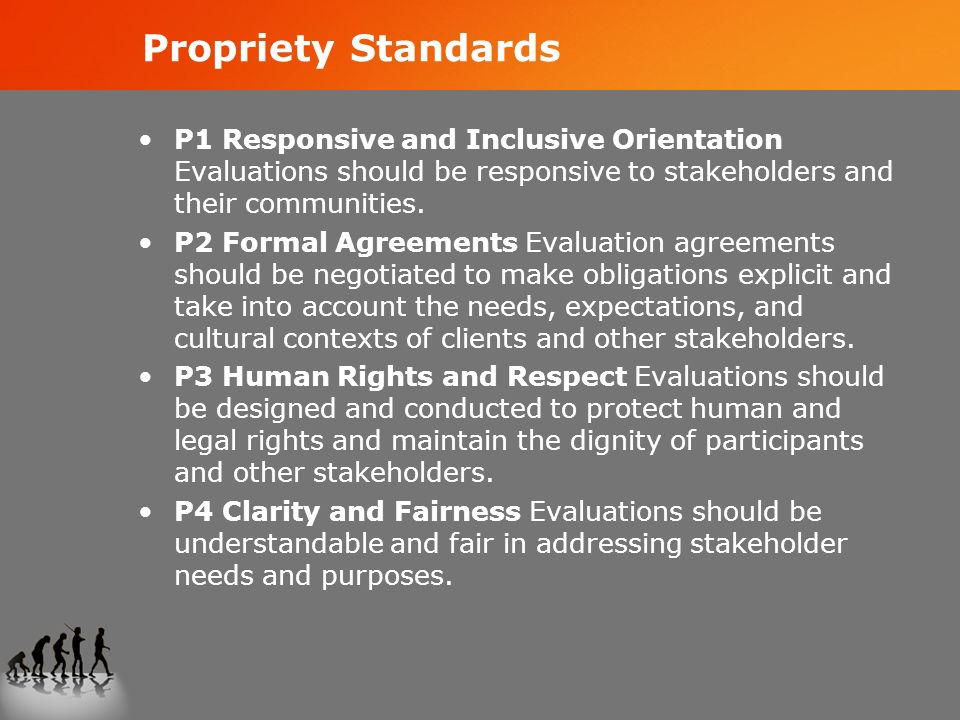 Propriety Standards P1 Responsive and Inclusive Orientation Evaluations should be responsive to stakeholders and their communities.