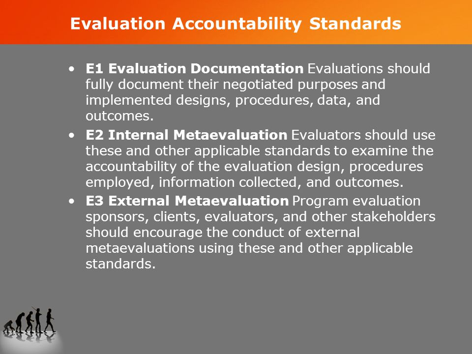 Evaluation Accountability Standards E1 Evaluation Documentation Evaluations should fully document their negotiated purposes and implemented designs, procedures, data, and outcomes.