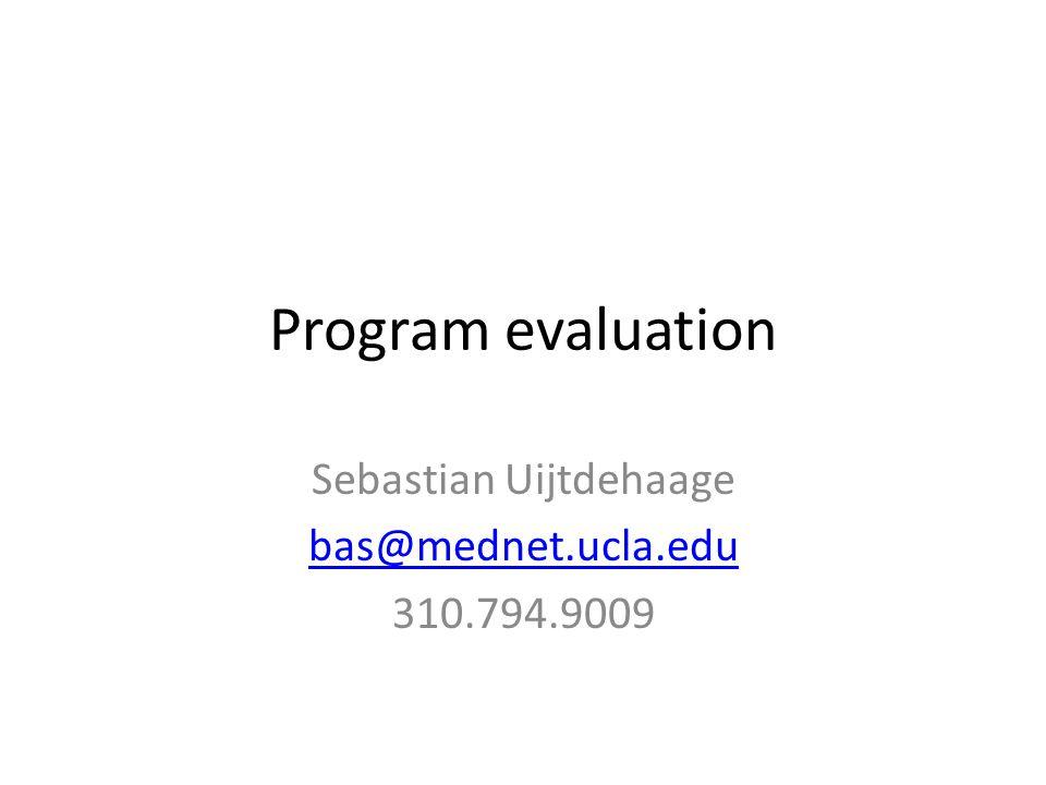 Program evaluation Sebastian Uijtdehaage bas@mednet.ucla.edu 310.794.9009