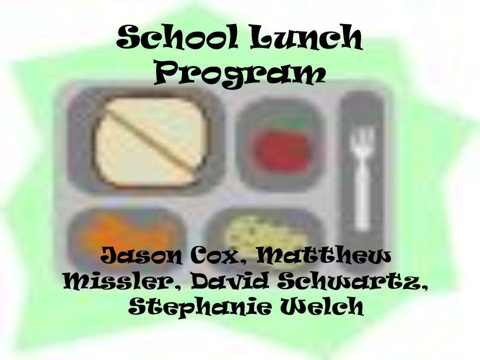 School Lunch Program Jason Cox, Matthew Missler, David Schwartz, Stephanie Welch