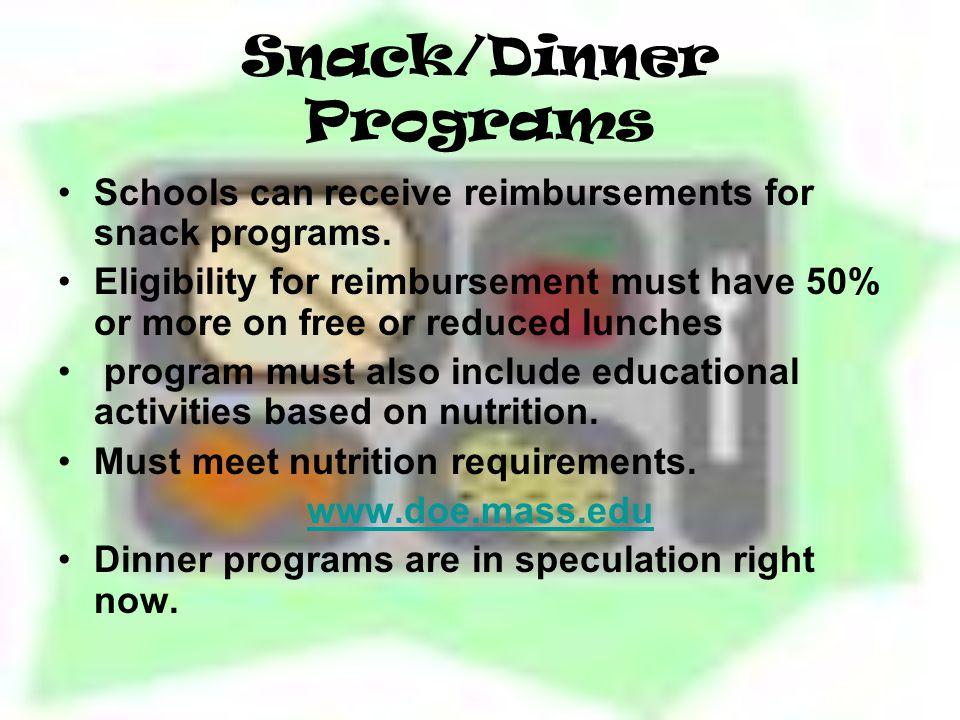 Snack/Dinner Programs Schools can receive reimbursements for snack programs.