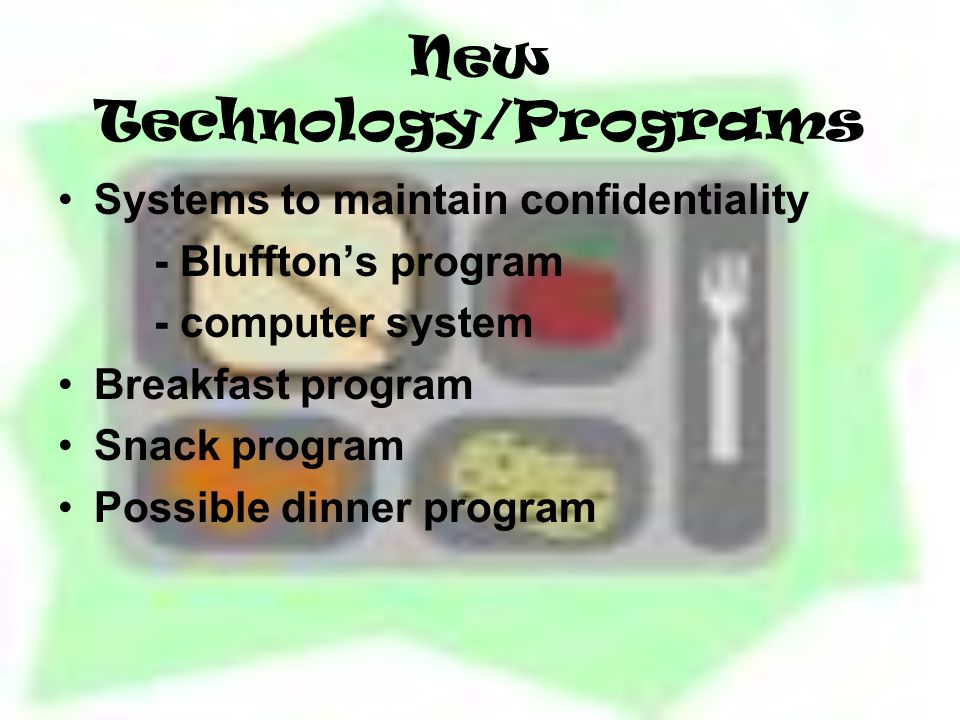 New Technology/Programs Systems to maintain confidentiality - Bluffton's program - computer system Breakfast program Snack program Possible dinner program