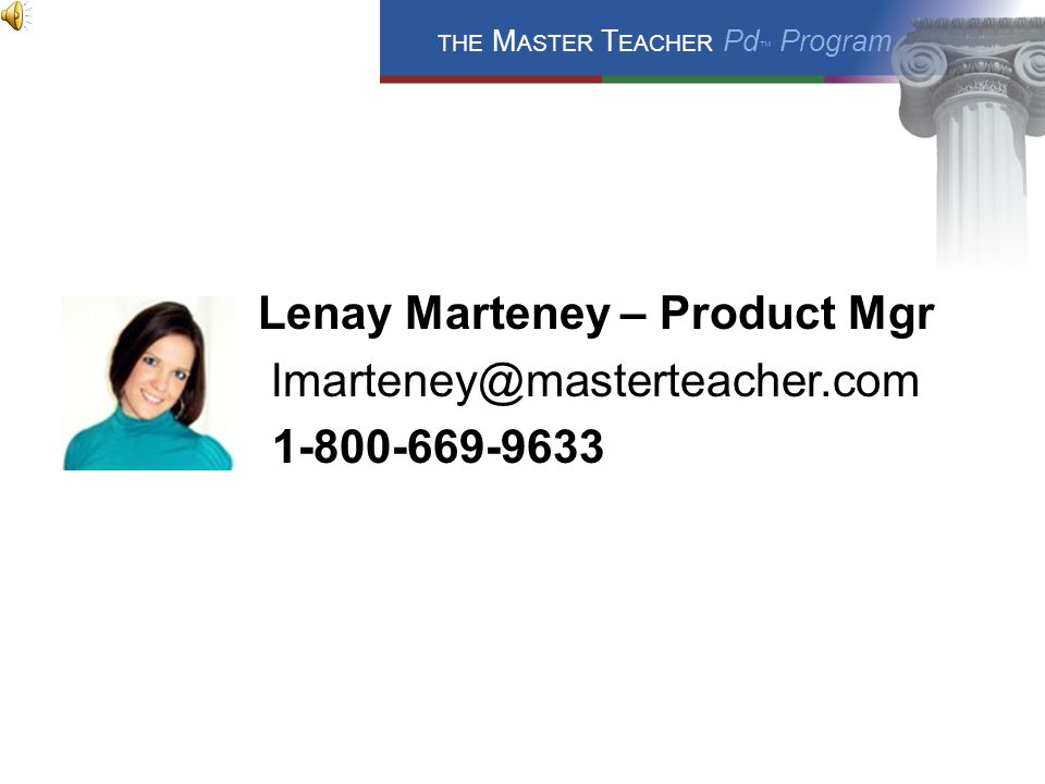 THE M ASTER T EACHER Pd ™ Program DON'T FORGET… White Papers Case Studies Research Base of the program Web link dedicated to information about online:     Sample Content can be viewed at: