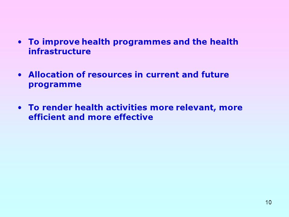 10 To improve health programmes and the health infrastructure Allocation of resources in current and future programme To render health activities more
