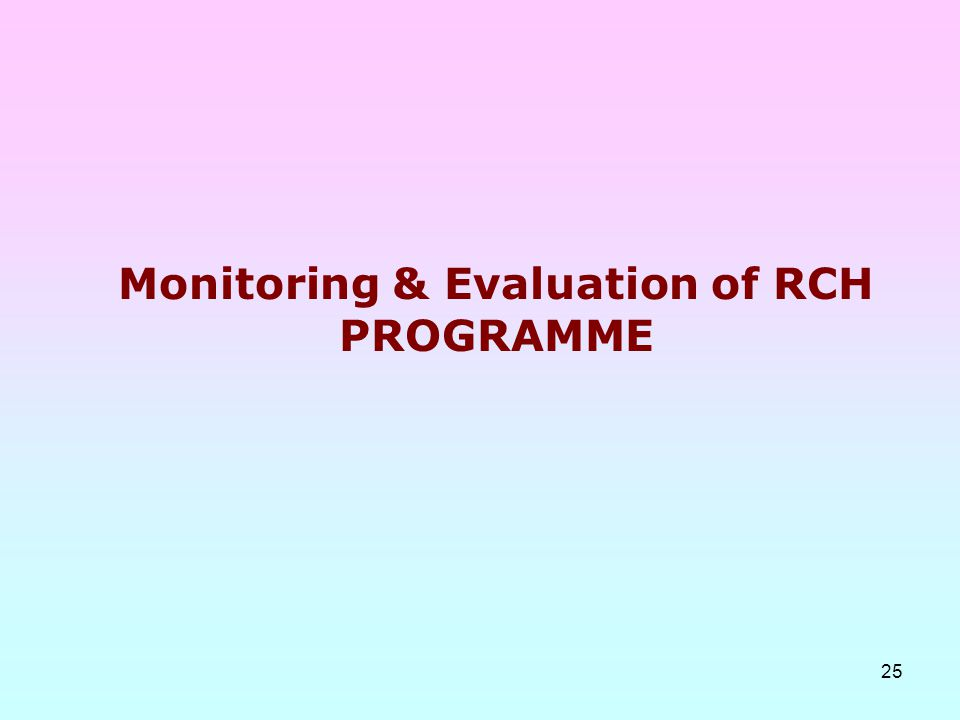 25 Monitoring & Evaluation of RCH PROGRAMME