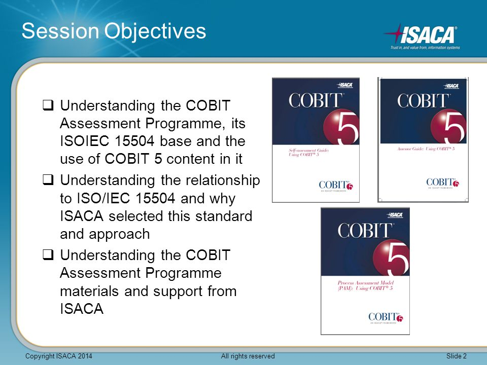  Understanding the COBIT Assessment Programme, its ISOIEC 15504 base and the use of COBIT 5 content in it  Understanding the relationship to ISO/IEC