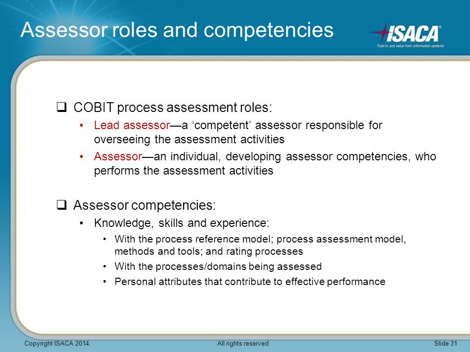  COBIT process assessment roles: Lead assessor—a 'competent' assessor responsible for overseeing the assessment activities Assessor—an individual, de