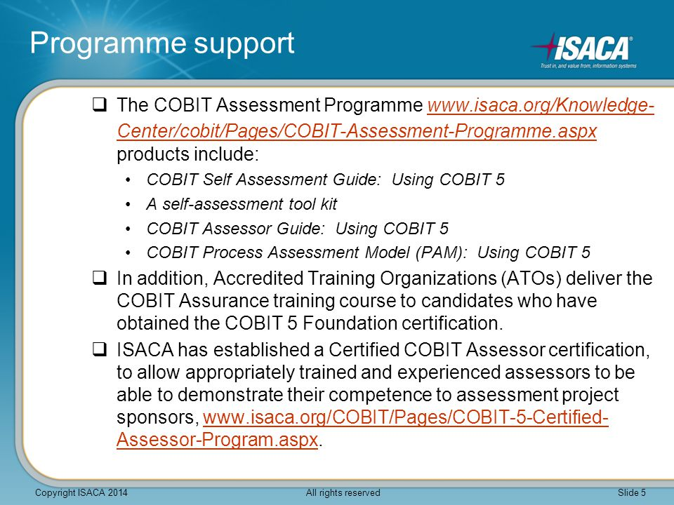 Programme support  The COBIT Assessment Programme www.isaca.org/Knowledge- Center/cobit/Pages/COBIT-Assessment-Programme.aspx products include:www.is