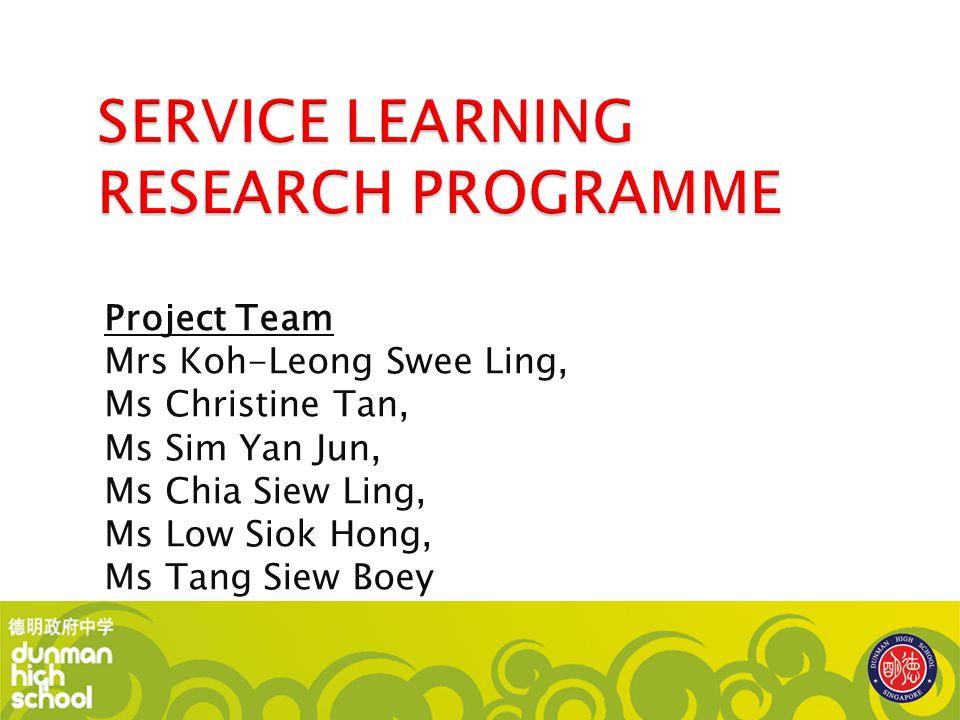 Project Team Mrs Koh-Leong Swee Ling, Ms Christine Tan, Ms Sim Yan Jun, Ms Chia Siew Ling, Ms Low Siok Hong, Ms Tang Siew Boey