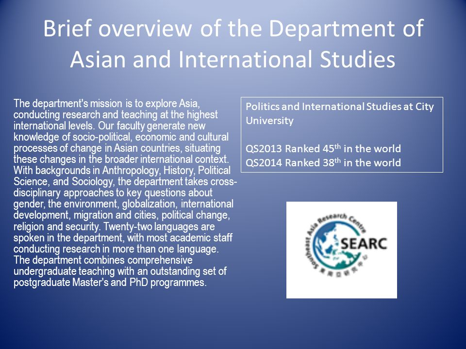 Brief overview of the Department of Asian and International Studies The department s mission is to explore Asia, conducting research and teaching at the highest international levels.