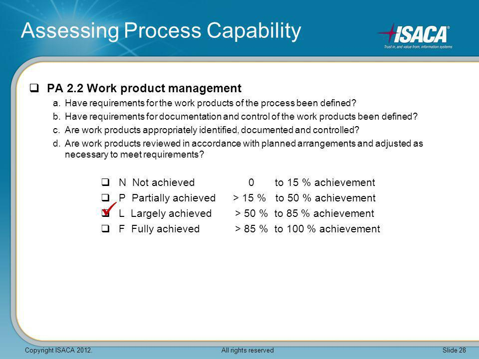 Assessing Process Capability  PA 2.2 Work product management a.Have requirements for the work products of the process been defined? b.Have requiremen