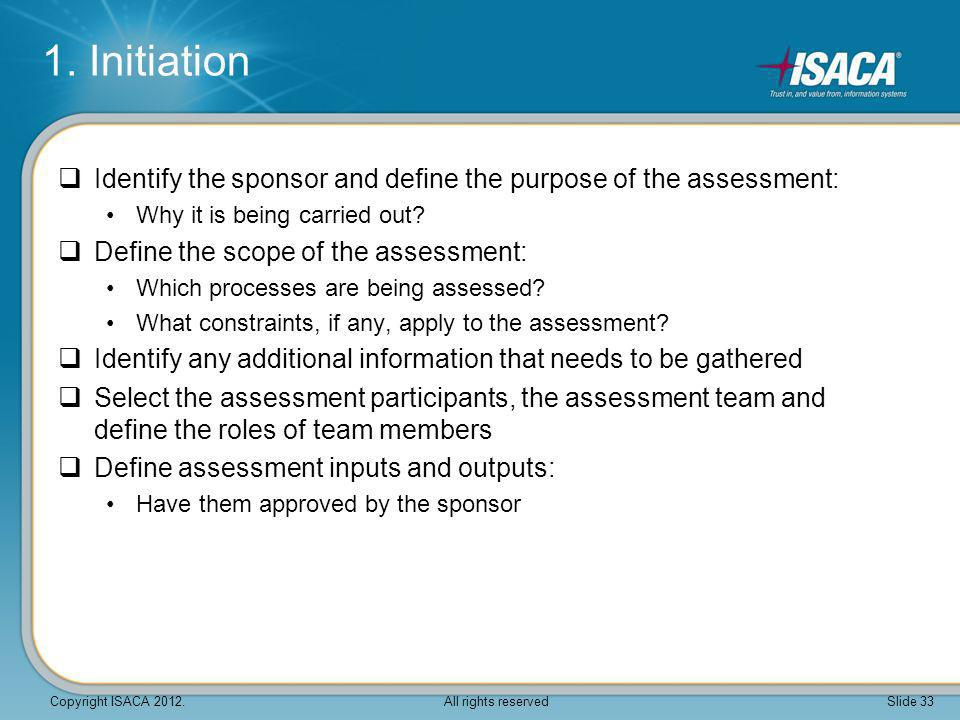  Identify the sponsor and define the purpose of the assessment: Why it is being carried out?  Define the scope of the assessment: Which processes ar