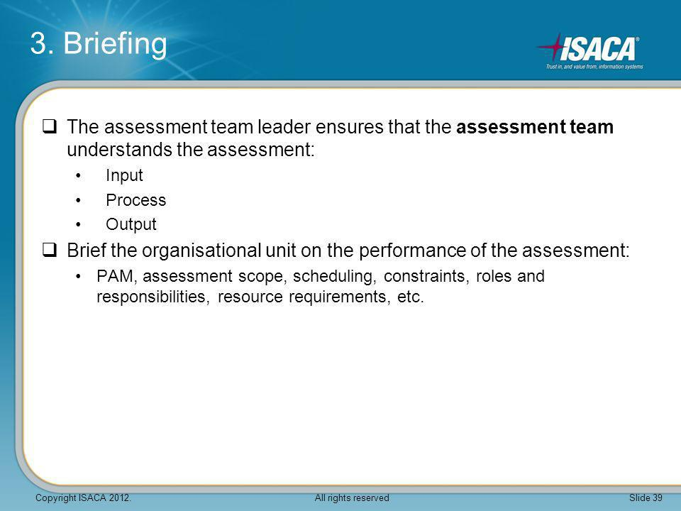  The assessment team leader ensures that the assessment team understands the assessment: Input Process Output  Brief the organisational unit on the
