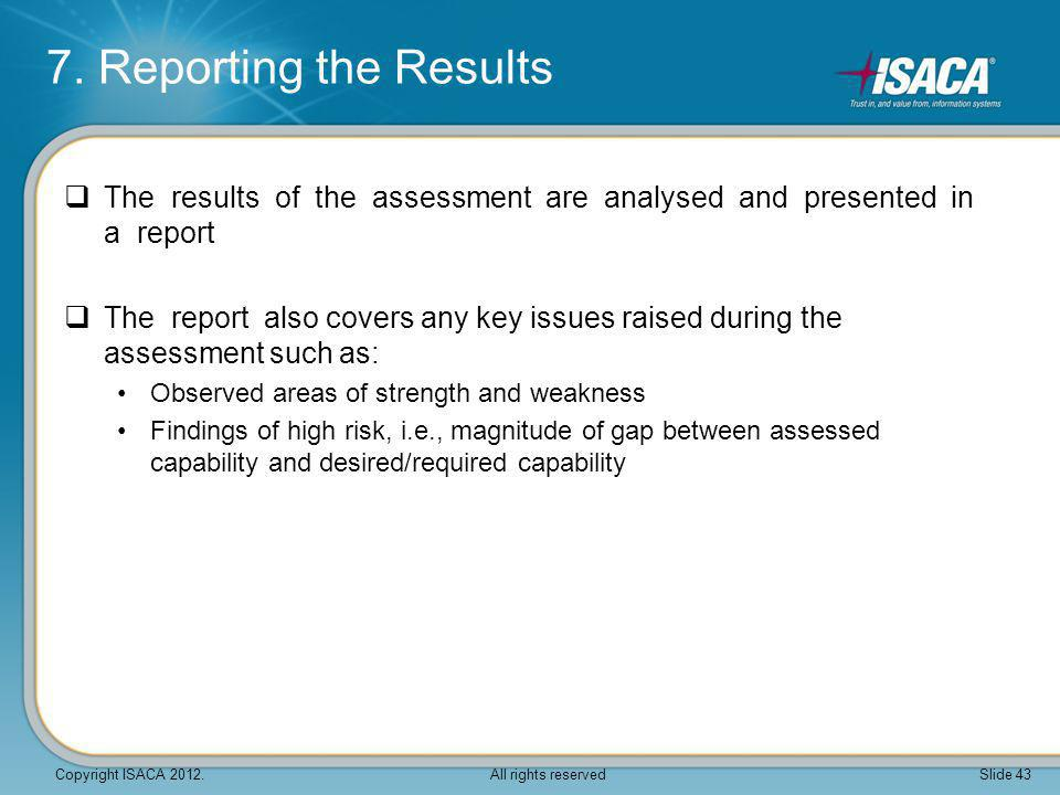  The results of the assessment are analysed and presented in a report  The report also covers any key issues raised during the assessment such as: O