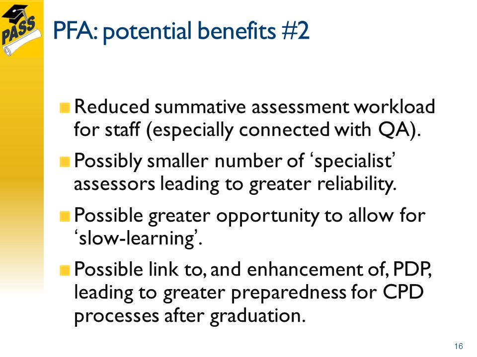PFA: potential benefits #2 Reduced summative assessment workload for staff (especially connected with QA). Possibly smaller number of 'specialist' ass