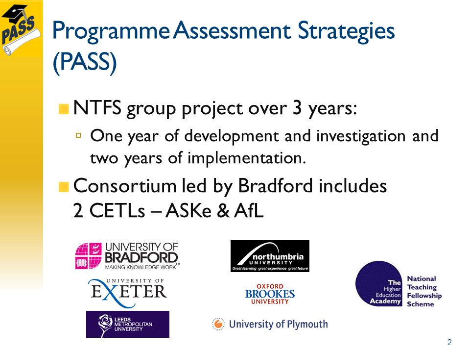Programme Assessment Strategies (PASS) NTFS group project over 3 years:  One year of development and investigation and two years of implementation.