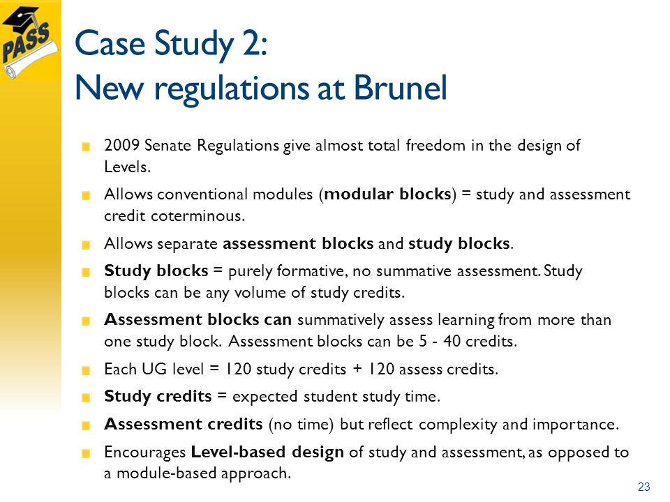 Case Study 2: New regulations at Brunel 2009 Senate Regulations give almost total freedom in the design of Levels.