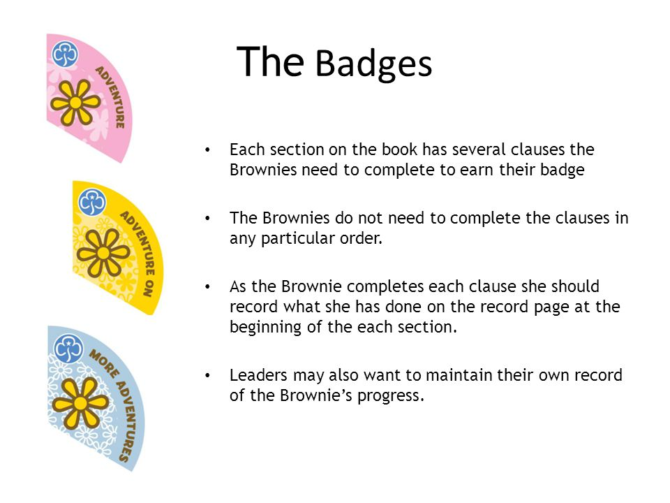 The Badges Each section on the book has several clauses the Brownies need to complete to earn their badge The Brownies do not need to complete the clauses in any particular order.