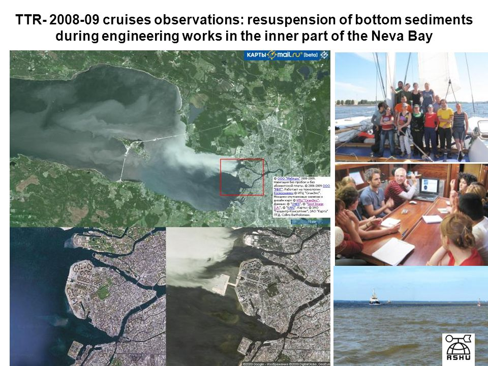 L.Karlin, T.Eremina, A.Ershova (RSHU) TTR- 2008-09 cruises observations: resuspension of bottom sediments during engineering works in the inner part of the Neva Bay