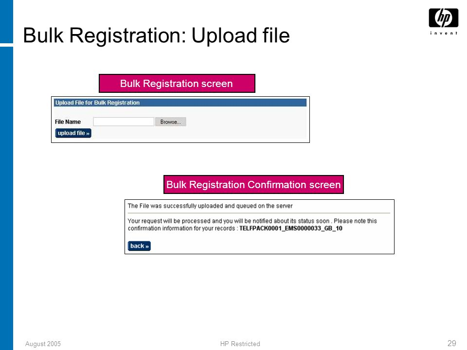 August 2005HP Restricted 29 Bulk Registration: Upload file Bulk Registration screen Bulk Registration Confirmation screen