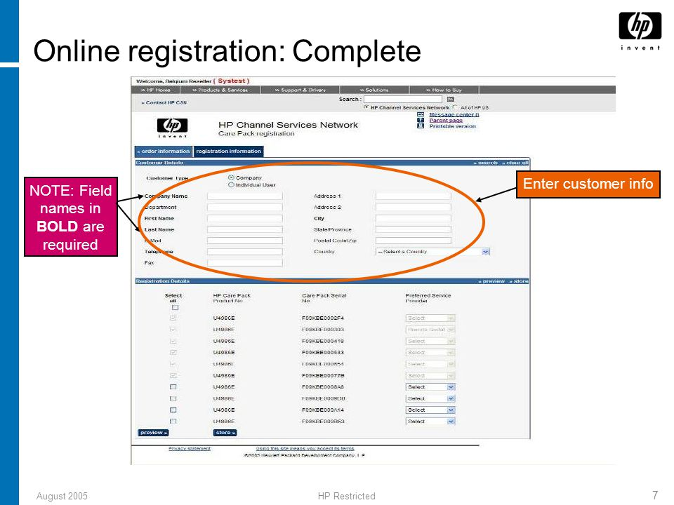 August 2005HP Restricted 7 Online registration: Complete NOTE: Field names in BOLD are required Enter customer info