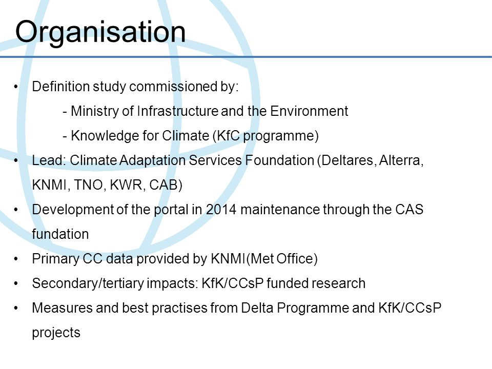 Organisation Definition study commissioned by: - Ministry of Infrastructure and the Environment - Knowledge for Climate (KfC programme) Lead: Climate