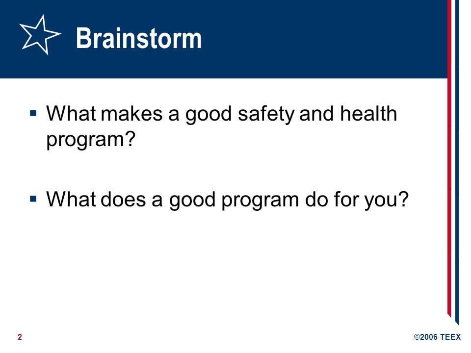 2©2006 TEEX Brainstorm  What makes a good safety and health program.