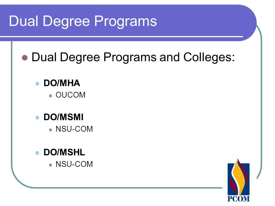Dual Degree Programs Dual Degree Programs and Colleges: DO/MHA OUCOM DO/MSMI NSU-COM DO/MSHL NSU-COM