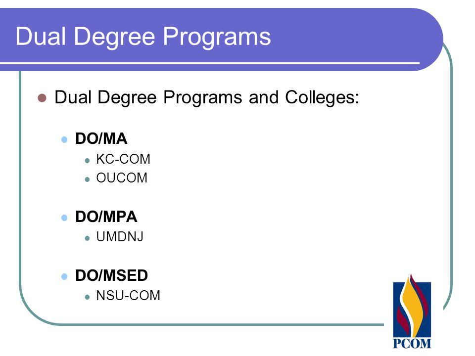 Dual Degree Programs Dual Degree Programs and Colleges: DO/MA KC-COM OUCOM DO/MPA UMDNJ DO/MSED NSU-COM