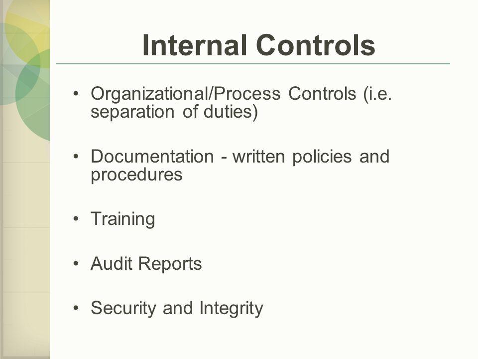 Internal Controls Organizational/Process Controls (i.e.