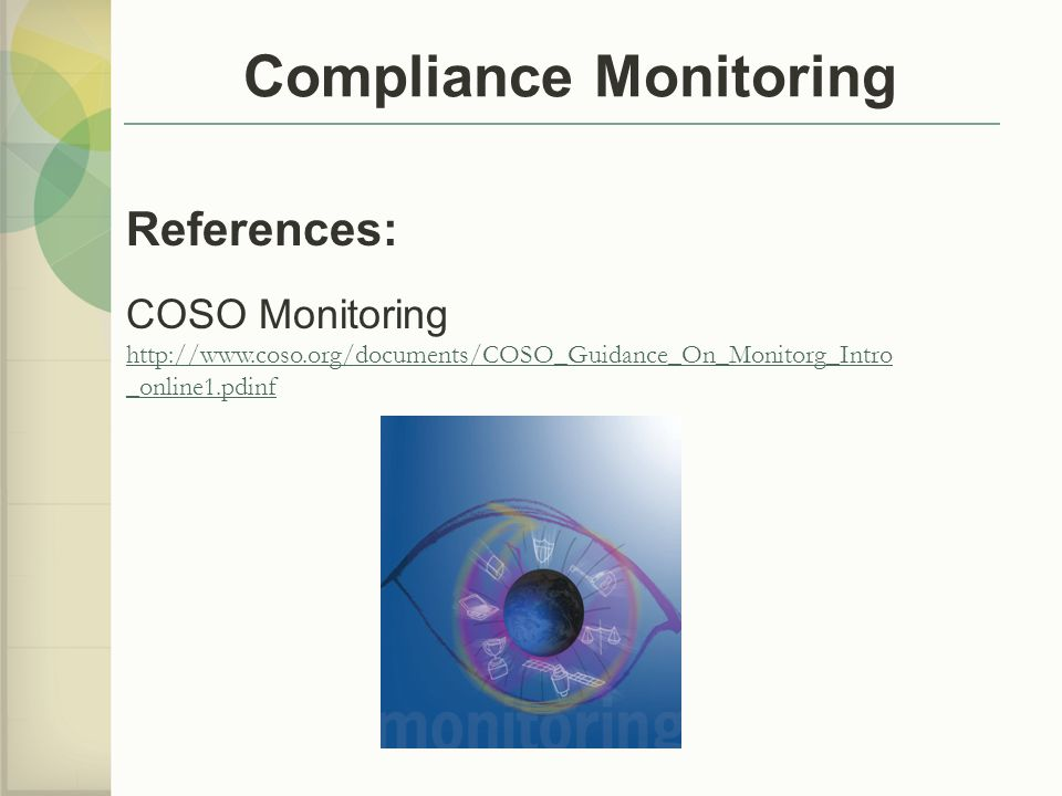 Compliance Monitoring References: COSO Monitoring http://www.coso.org/documents/COSO_Guidance_On_Monitorg_Intro _online1.pdinf