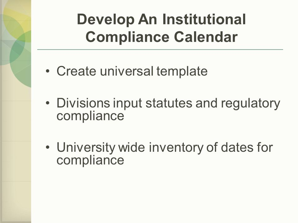 Develop An Institutional Compliance Calendar Create universal template Divisions input statutes and regulatory compliance University wide inventory of dates for compliance