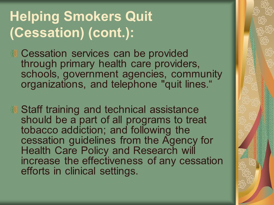 Helping Smokers Quit (Cessation) (cont.): Cessation services can be provided through primary health care providers, schools, government agencies, comm
