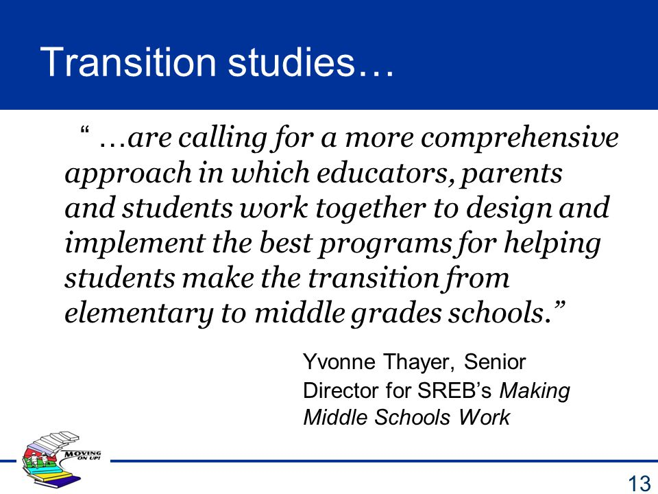 "Transition studies… "" … are calling for a more comprehensive approach in which educators, parents and students work together to design and implement t"