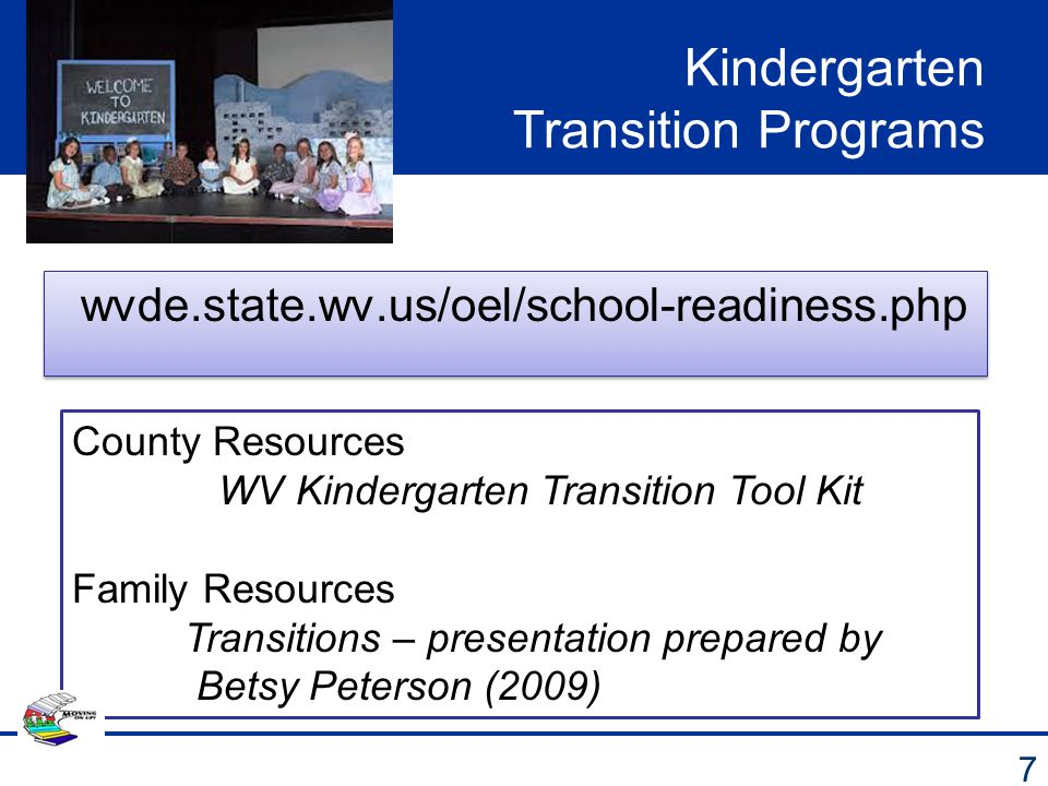Kindergarten Transition Programs wvde.state.wv.us/oel/school-readiness.php 7 County Resources WV Kindergarten Transition Tool Kit Family Resources Tra