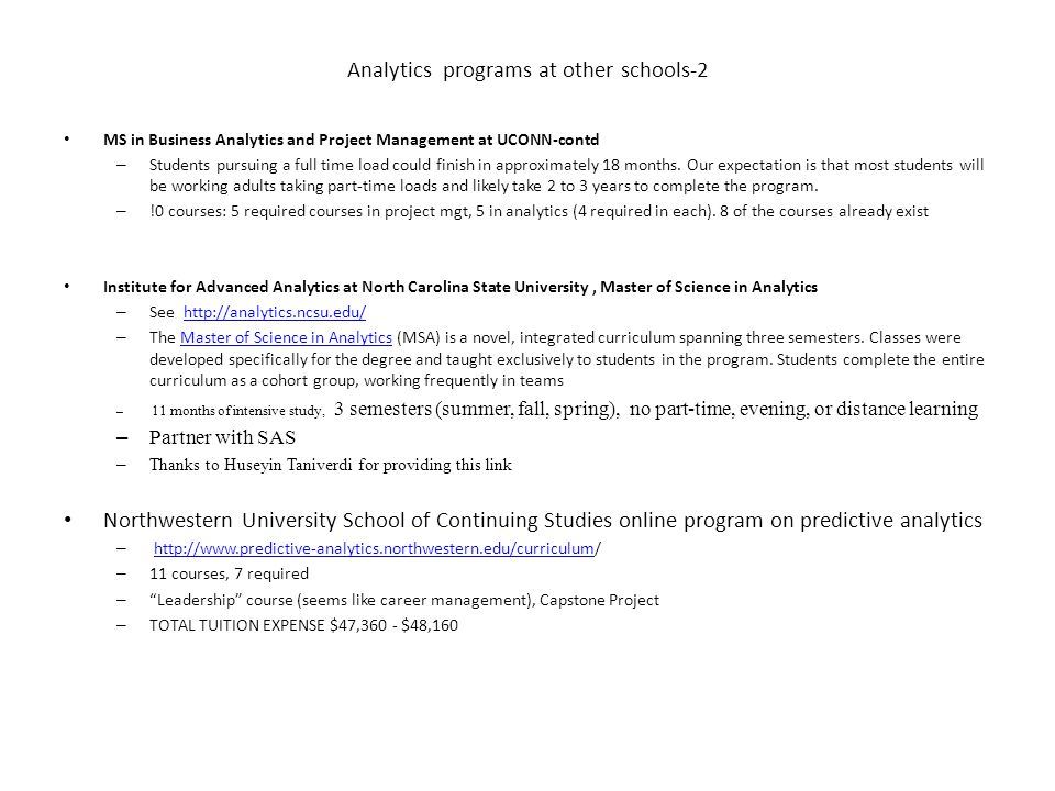 Analytics programs at other schools-2 MS in Business Analytics and Project Management at UCONN-contd – Students pursuing a full time load could finish in approximately 18 months.