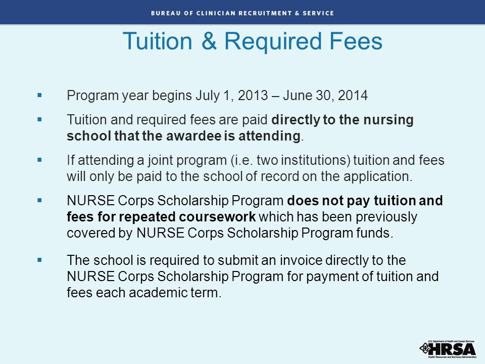  Program year begins July 1, 2013 – June 30, 2014  Tuition and required fees are paid directly to the nursing school that the awardee is attending.