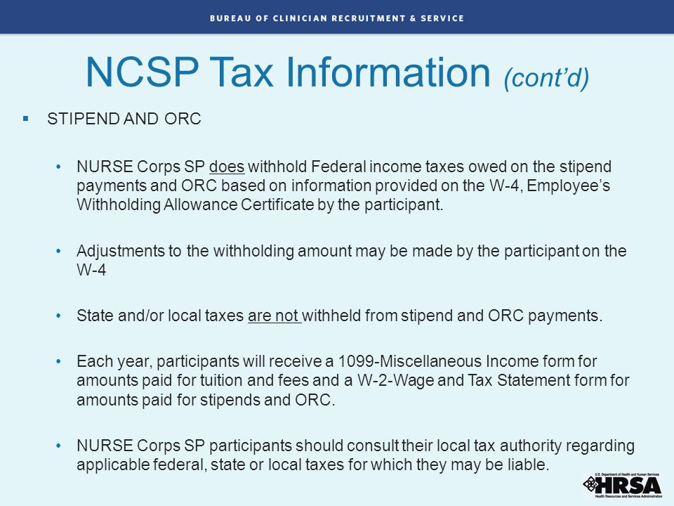  STIPEND AND ORC NURSE Corps SP does withhold Federal income taxes owed on the stipend payments and ORC based on information provided on the W-4, Emp