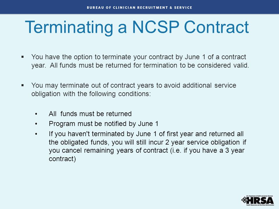 Terminating a NCSP Contract  You have the option to terminate your contract by June 1 of a contract year. All funds must be returned for termination