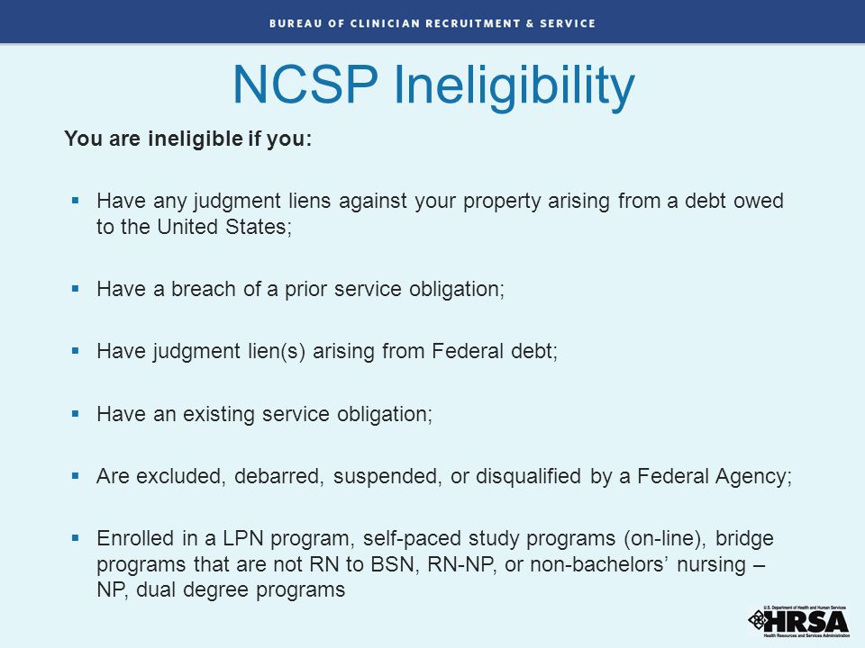 You are ineligible if you:  Have any judgment liens against your property arising from a debt owed to the United States;  Have a breach of a prior s