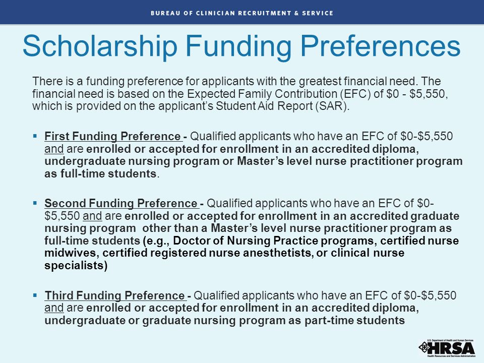 Scholarship Funding Preferences There is a funding preference for applicants with the greatest financial need. The financial need is based on the Expe